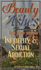 Our Story #hisdearlyloveddaughter His Dearly Loved Daughter #marriage marriage #sexualaddiction sexual addiction #ourstory #infidelity infidelity #beautyfromashes Beauty from Ashes