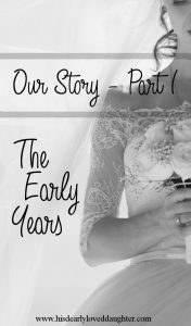 Our Story Part 1 - The Early Years #hisdearlyloveddaughter His Dearly Loved Daughter #marriage marriage #sexualaddiction sexual addiction #ourstory #infidelity infidelity #beautyfromashes Beauty from Ashes