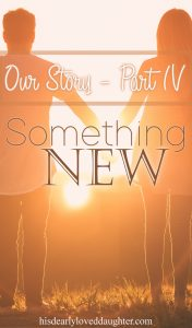 Our Story Part 4 - Something New #hisdearlyloveddaughter His Dearly Loved Daughter #marriage marriage #sexualaddiction sexual addiction #ourstory #infidelity infidelity #beautyfromashes Beauty from Ashes