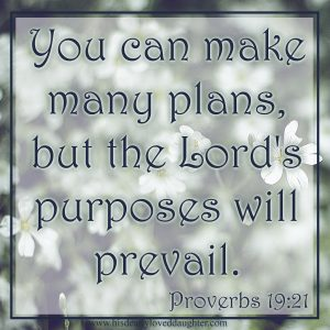 You can make many plans, but the Lord's purposes will prevail. Proverbs 19:21 #Verses #Bible #Scripture #truth #WordOfGod #HisDearlyLovedDaughter