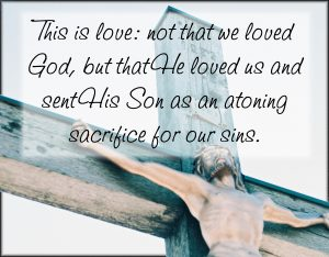 This is love: not that we loved God, but that He loved us and sent His Son as an atoning sacrifice for our sins. #Verses #Bible #WordOfGod #truth #Scripture #HisDearlyLovedDaughter