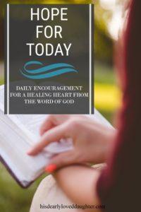 Hope For Today: Daily Encouragement for a Healing Heart from the Word of God #BibleStudy #Devotional #Encouragement #Hope #HisDearlyLovedDaughter