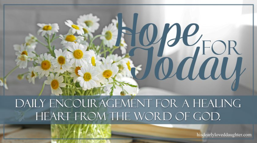 Hope For Today: Daily Encouragement for a Healing Heart from the Word of God #hisdearlyloveddaughter #hopefortoday