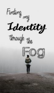 Finding My Identity Through the Fog #BibleStudy #IdentityInChrist #BetrayalTrauma #Healing #WordOfGod #GodIsLove #HisDearlyLovedDaughter