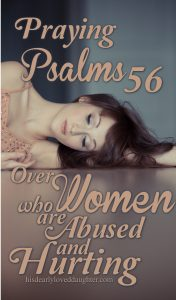 Psalms 56: To the Women Down in the Trenches #HisDearlyLovedDaughter #BetrayalTrauma #survivor #recovery #abuse #narcissist #MarriageIsHard #marriage