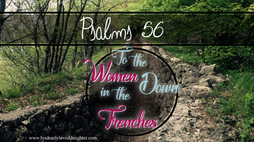 Psalms 56 - To the Women Down in the Trenches