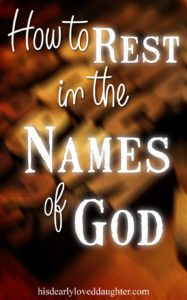 How to Rest in the Names of God #HisDearlyLovedDaughter #restless #namesofGod #rest #sleep #cantsleep #meditation #prayer