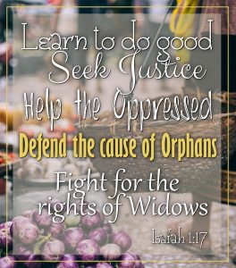 Learn to do good, seek justice, help the oppressed, defend the cause of orphans, fight for the rights of widows. Isaiah 1:17 #Verses #Bible #Scripture #WordOfGod #HisDearlyLovedDaughter #truth