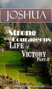 Joshua: A Strong and Courageous Life of Victory Part 2 #Verses #BibleStudy #OldTestament #Joshua #HisDearlyLovedDaughter