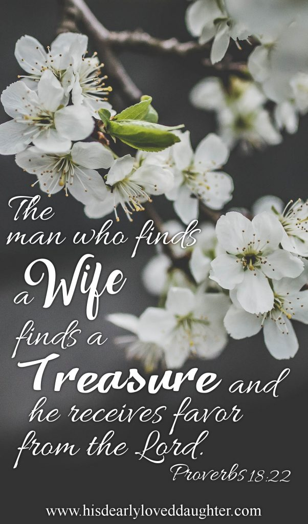 The man who finds a wife finds a treasure and he receives favor from the Lord. Proverbs 18:22
