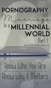 Pornography & Marriage in a Millennial World Part 1 - Know Who You Are, Know why it Matters