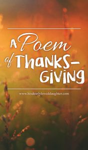 A Poem of Thanksgiving #BeThankful #CountYourBlessings #Poetry #HisDearlyLovedDaughter
