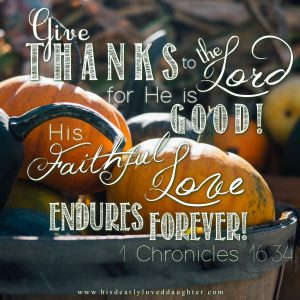 Give thanks to the Lord for He is good. His faithful love endures forever! 1 Chronicles 16:34 #Verses #Scripture #truth #WordOfGod #BibleVerse #HisDearlyLovedDaughter