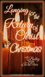 Longing for the Return of Christ this Christmas #HisDearlyLovedDaughter #Christmas #Advent #ReturnofChrist #longing #truth #prepare