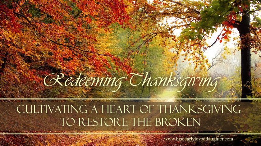 Redeeming Thanksgiving: Cultivating a Heart of Thanksgiving to Restore the Broken
