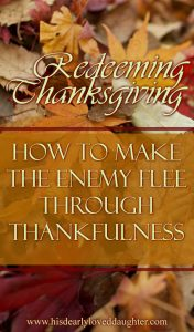 Redeeming Thanksgiving: How to Make the Enemy Flee through Thankfulness #BeThankful #CountYourBlessings #Peace #HisDearlyLovedDaughter