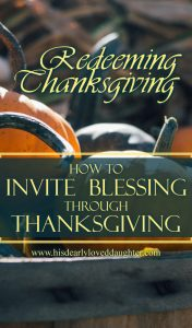 Redeeming Thanksgiving: How to Invite Blessing through Thanksgiving #BeThankful #CountYourBlessings #Peace #HisDearlyLovedDaughter