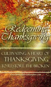 Redeeming Thanksgiving: Cultivating a Heart of Thanksgiving to Restore the Broken #HisDearlyLovedDaughter #Thanksgiving #givethanks #bethankful #blessed #RedeemingThanksgiving