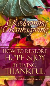 Redeeming Thanksgiving: How to Restore Hope and Joy by Living Thankful #BeThankful #CountYourBlessings #Peace #HisDearlyLovedDaughter