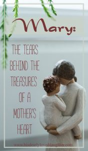 Mary: The Tears Behind the Treasures of a Mother's Heart #Christmas #HisDearlyLovedDaughter #Marydidyouknow #Mary #obedient #godsplansaregood
