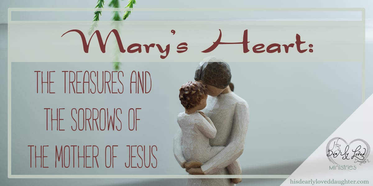 Mary's Heart The Treasures and the Sorrows of the Mother of Jesus