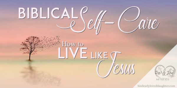 Biblical Self-Care How to Live Like Jesus