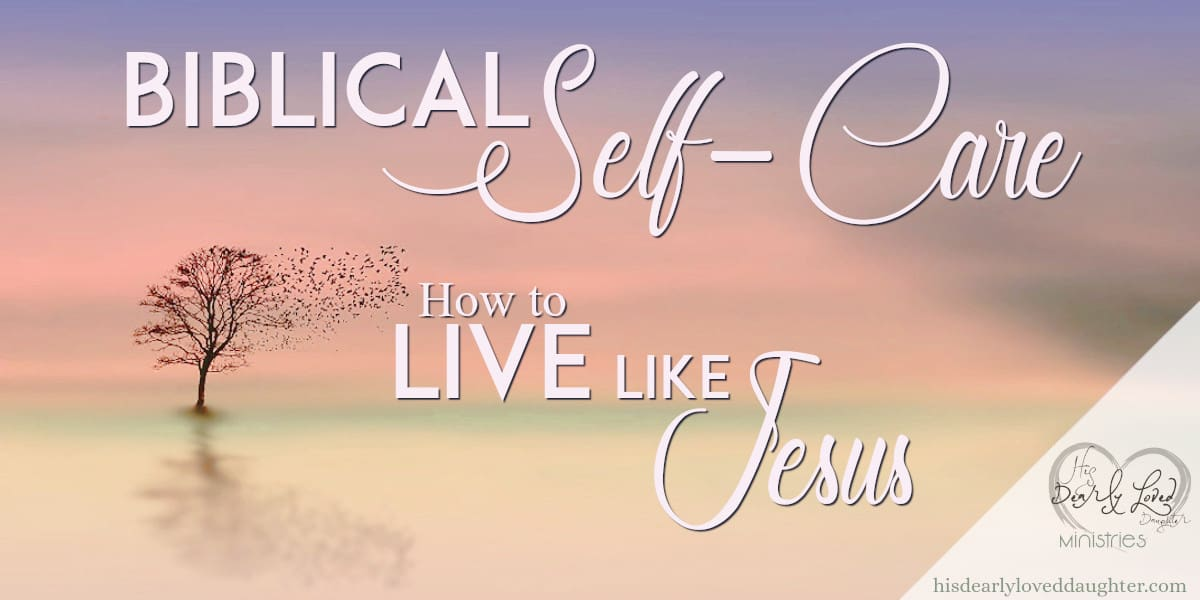 Biblical Self-Care How to Live Like Jesus