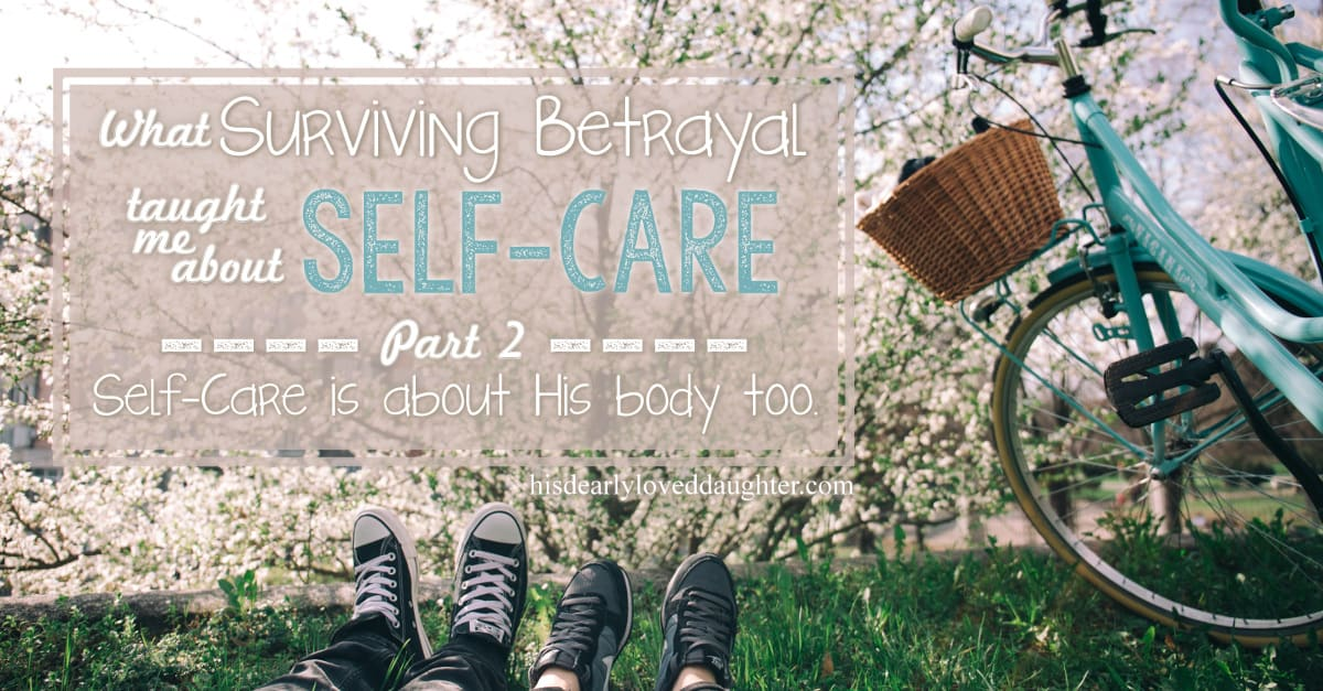 What Surviving Betrayal Taught Me About Self-Care Part 2
