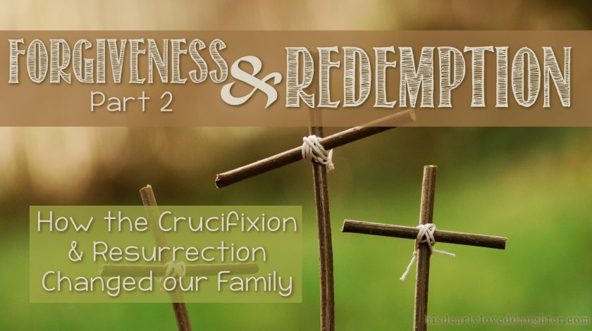 The Crucifixion and Resurrection of Jesus offered forgiveness and redemption for our sins, and totally changed the way our family was able to deal with my husband's sexual addiction & infidelities. Jesus changes everything! #hisdearlyloveddaughter #forgiveness #sexaddiction #affair #family #redemption #easter #goodfriday #thecross #heisalive