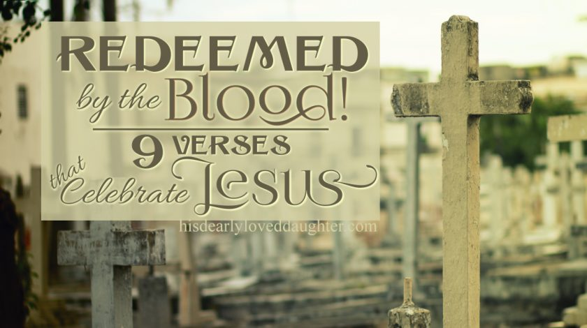 Redeemed by the Blood - 9 Verses that Celebrate Jesus