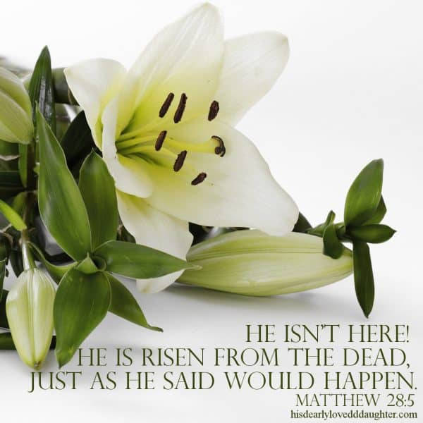 He isn't here! He is risen from the dead, just as He said would happen. Matthew 28:5