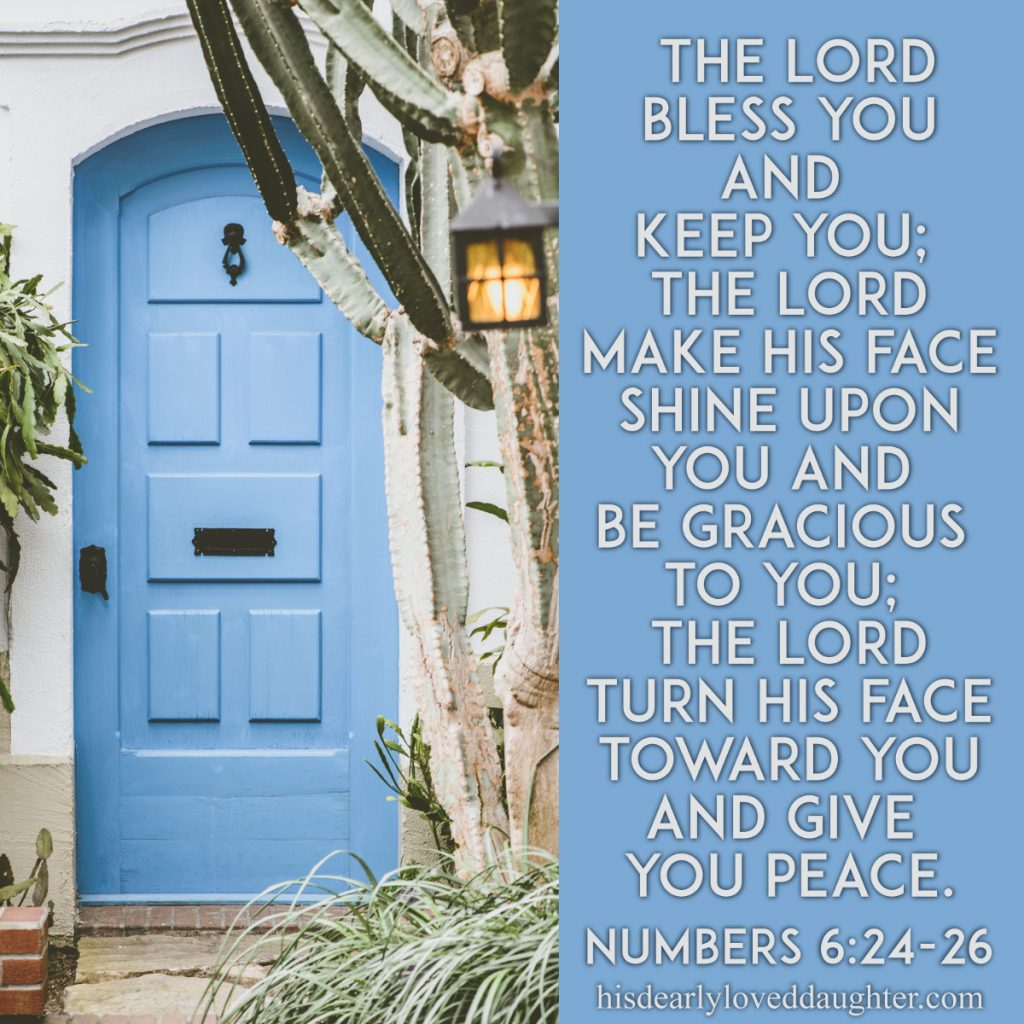 The Lord bless you and keep you; the Lord make His face shine upon you and be gracious to you; the Lord turn His face toward you and give you peace. Numbers 6:24-26 #HisDearlyLovedDaughter #HopeForToday #verseoftheday #BibleStudy #WordOfGod #truth #Scripture #verses #bible