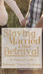 Staying Married After Betrayal - A Podcast with Betrayal Trauma Recovery