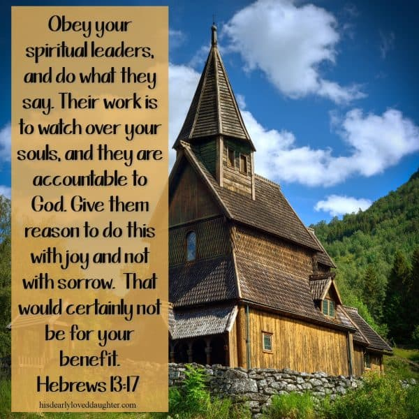 Obey your spiritual leaders, and do what they say. Their work is to watch over your souls, and they are accountable to God. Give them reason to do this with joy and not with sorrow. That would certainly not be for your benefit. Hebrews 13:17