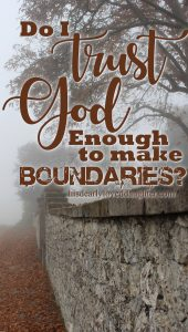 Do I trust God enough to make boundaries?