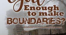 Do I Trust God Enough to make Boundaries