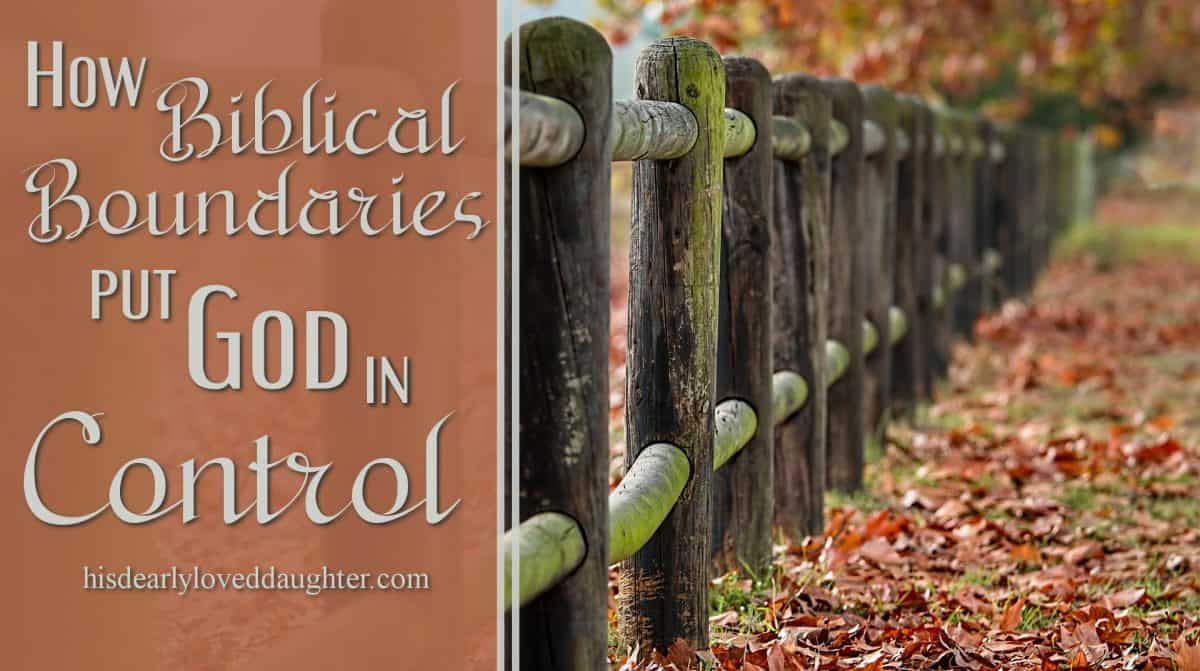 How Biblical Boundaries Put God in Control