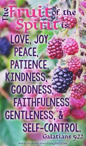The fruit of the Spirit is: love, joy, peace, patience, kindness, goodness, faithfulness, gentleness, and self-control. Galatians 5:22