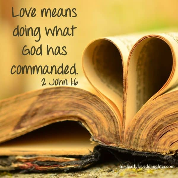 Love means doing what God has commanded. 2 John 1:6