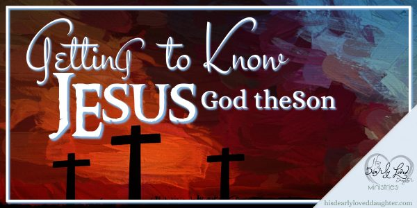 Getting to Know Jesus - God the Son