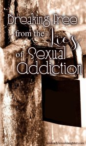 Breaking Free from the Lies of Sexual Addiction