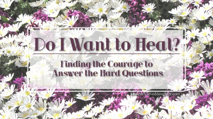 Do I want to Heal? Finding the courage to answer the hard questions