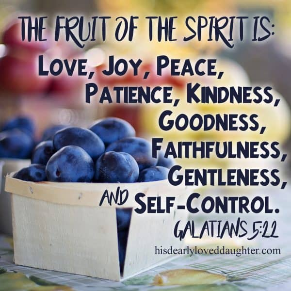 The fruit of the Spirit is: love, joy, peace, patience, kindness, goodness, faithfulness, gentleness, & self-control. Galatians 5:22