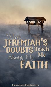 What Jeremiah's Doubts Teach Me About My Faith