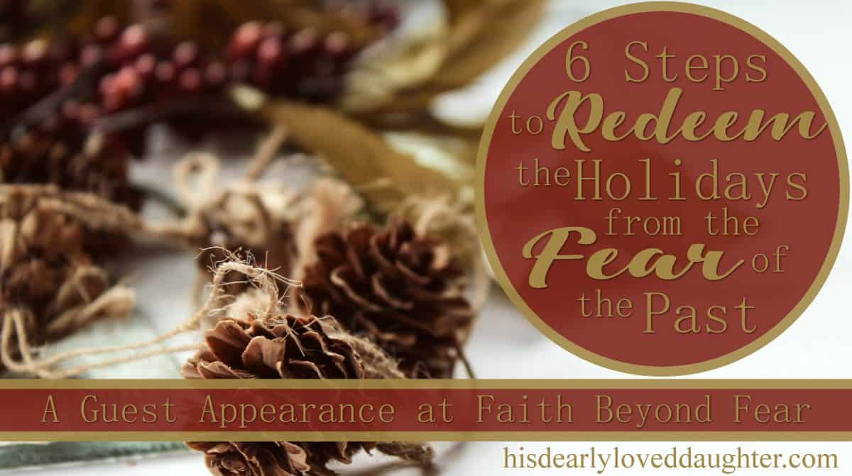 6 Steps to Redeem the Holidays from the Fear of the Past