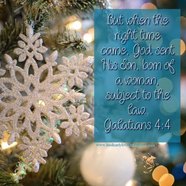 But when the right time came, God sent His Son, born of a woman, subject to the law. Galatians 4:4