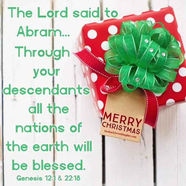 The Lord said to Abram... Through your descendants all the nations of the earth will be blessed. Genesis 12:1 & 22:18