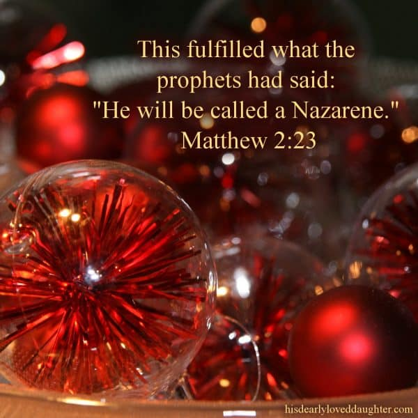 "This fulfilled what the prophets had said: ""He will be called a Nazarene."" Matthew 2:23"