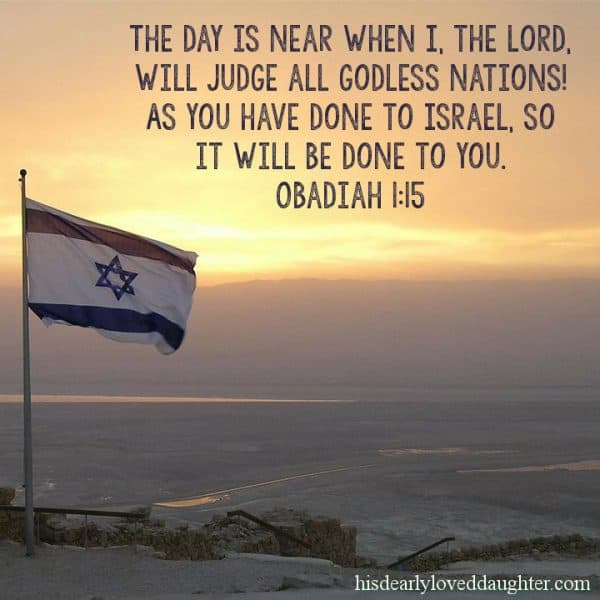 The day is near when I, the Lord, will judge all godless nations! As you have done to Israel, so it will be done to you. Obadiah 1:15