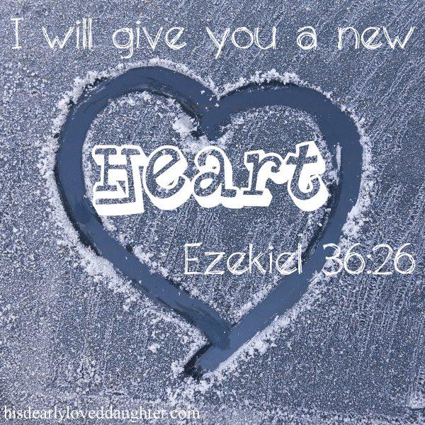 I will give you a new heart... Ezekiel 36:26